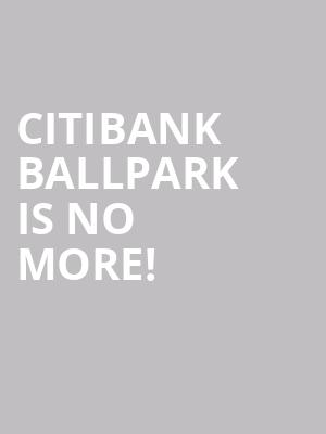Citibank Ballpark is no more