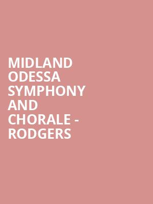 Midland Odessa Symphony and Chorale - Rodgers & Hammerstein Celebration at Wagner Noel Performing Arts Center